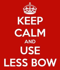 Keep calm and use less bow